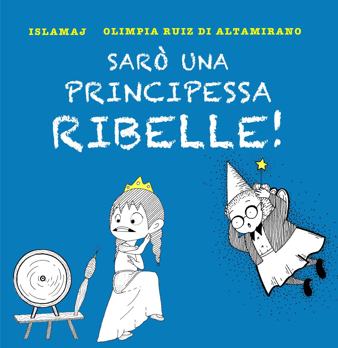 Sarò una principessa ribelle!