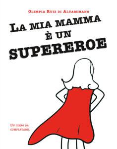 La mia mamma è un supereroe - Libro per bambini