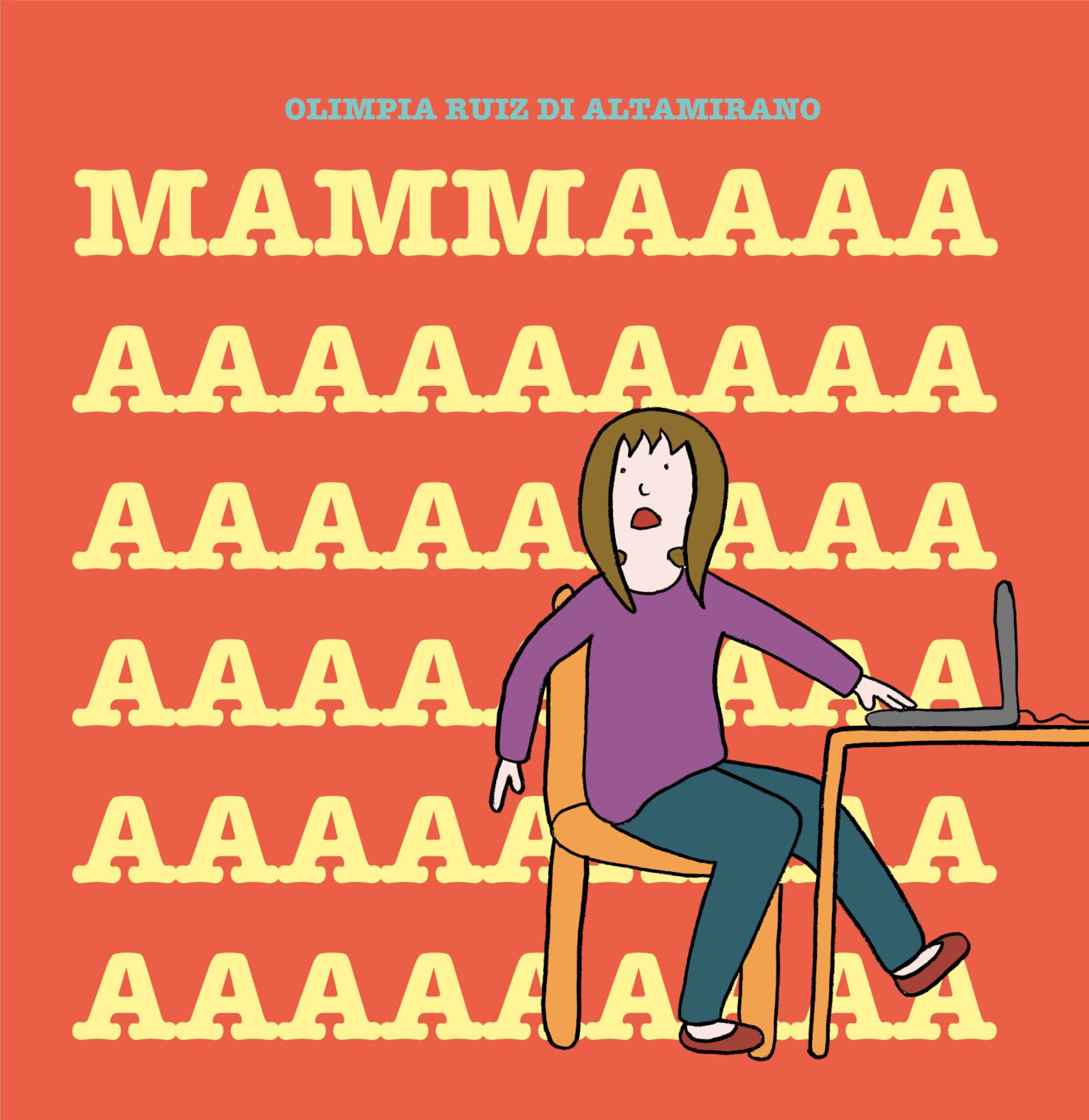 Mamma! La mia parola preferita è mamma.